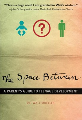 The Space Between: A Parent's Guide to Teenage Development - eBook  -     By: Walt Mueller