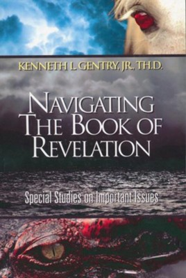 Navigating the Book of Revelation  -     By: Kenneth L. Gentry Jr.
