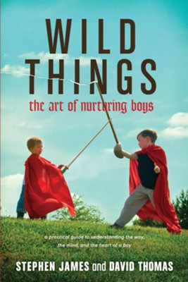 Wild Things: The Art of Nurturing Boys  -     By: Stephen James, David Thomas