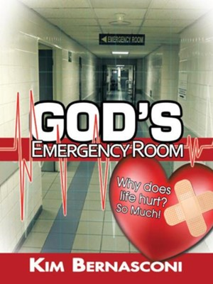 God's Emergency Room: Why Does Life Hurt? So Much! - eBook  -     By: Kim Bernasconi