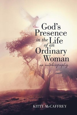 God's Presence in the Life of an Ordinary Woman: An Autobiography - eBook  -     By: Kitty McCaffrey