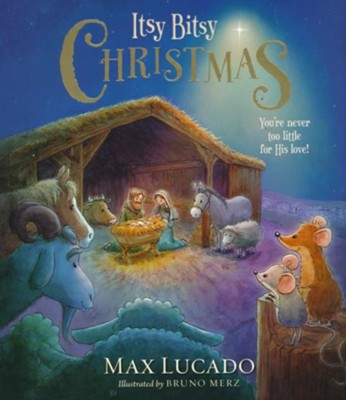 Itsy Bitsy Christmas: You're Never Too Little for His Love!  -     By: Max Lucado