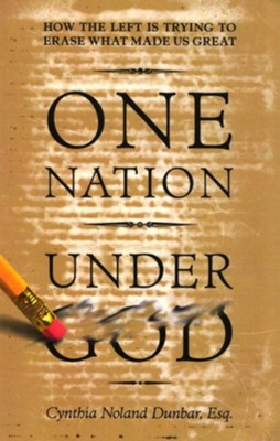 One Nation Under God: How The Left is Trying To Erase What Made us Great  -     By: Cynthia Noland Dunbar Esq.
