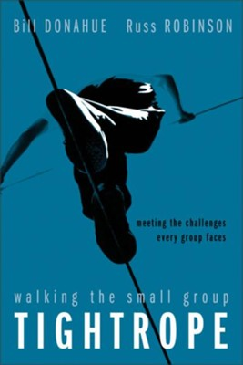 Walking the Small Group Tightrope: Meeting the Challenges Every Group Faces - eBook  -     By: Bill Donahue, Russ Robinson