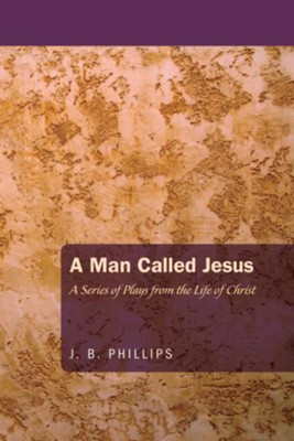 A Man Called Jesus  -     By: J.B. Phillips
