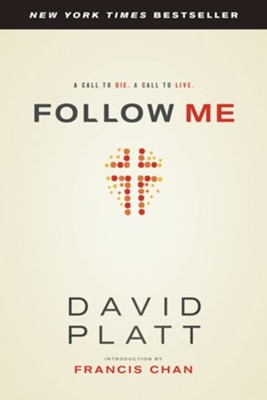 Follow Me: A Call to Die. A Call to Live. - eBook  -     By: David Platt, Francis Chan