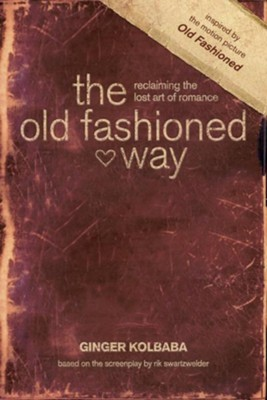 The Old Fashioned Way: Reclaiming the Lost Art of Romance - eBook  -     By: Ginger Kolbaba