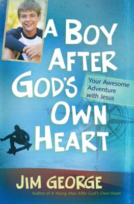 Boy After God's Own Heart, A: Your Awesome Adventure with Jesus - eBook  -     By: Jim George