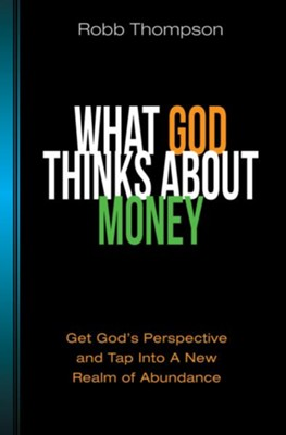 What God Thinks About Money: Get God's Perspective and Tap Into A New Realm of Abundance - eBook  -     By: Robb D. Thompson