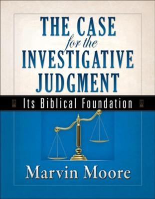 The Case for the Investigative Judgment: Its Biblical Foundation  -     By: Marvin Moore