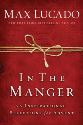 In the Manger: 25 Inspirational Selections for Advent - eBook  -     By: Max Lucado