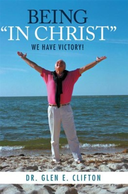 BEING IN CHRIST: We Have Victory! - eBook  -     By: Glen Clifton