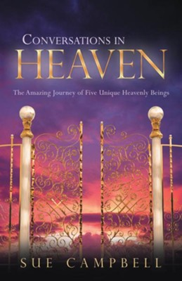 Conversations in Heaven: The Amazing Journey of Five Unique Heavenly Beings - eBook  -     By: Sue Campbell