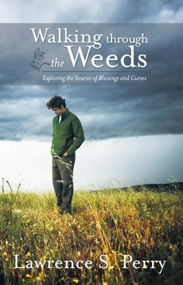 Walking through the Weeds: Exploring the Source of Blessings and Curses - eBook  -     By: Lawrence Perry