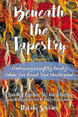Beneath the Tapestry: Embracing Unsightly Beauty While You Await Your Masterpiece  -     By: Natalie Schram