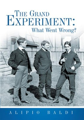 The Grand Experiment: What Went Wrong? - eBook  -     By: Alipio Baldi
