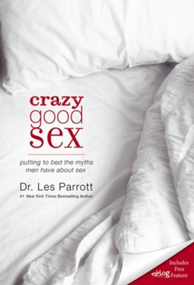 Crazy Good Sex: Putting to Bed the Myths Men Have about Sex - eBook  -     By: Dr. Les Parrott