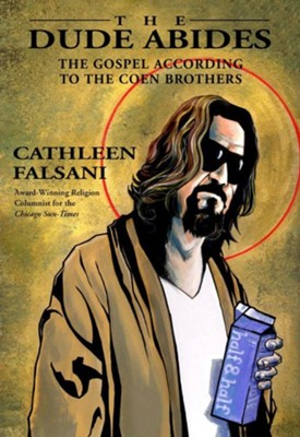 The Dude Abides: The Gospel According to the Coen Brothers - eBook  -     By: Cathleen Falsani