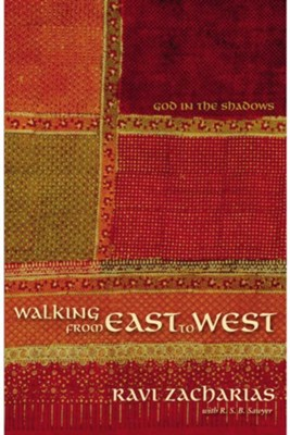 Walking from East to West: God in the Shadows   -     By: Ravi Zacharias, R.S.B. Sawyer