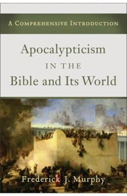 Apocalypticism in the Bible and Its World: A Comprehensive Introduction - eBook  -     By: Frederick J. Murphy