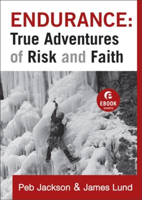 Endurance: True Adventures of Risk and Faith - eBook  -     By: Peb Jackson, James Lund