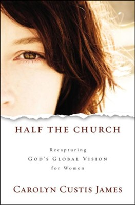 Half the Church: Recapturing God's Global Vision for Women (Hardcover)  -     By: Carolyn Custis James