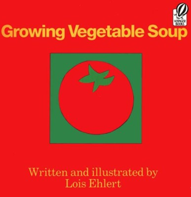Growing Vegetable Soup   -     By: Lois Ehlert