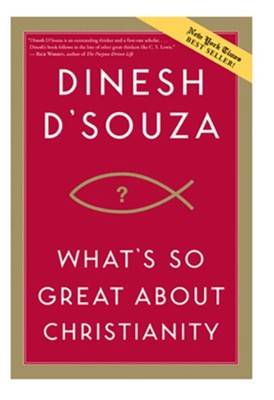 What's So Great About Christianity [Paperback]   -     By: Dinesh D'Souza