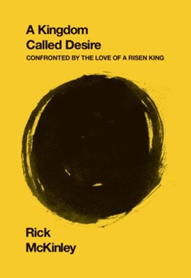 A Kingdom Called Desire: Confronted by the Love of a Risen King - eBook  -     By: Rick McKinley
