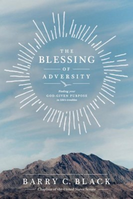The Blessing of Adversity: Finding Your God-given Purpose in Life's Troubles  -     By: Barry Black