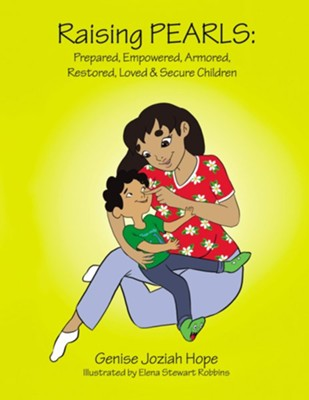 Raising PEARLS: Prepared, Empowered, Armored, Restored, Loved & Secure Children  -     By: Genise Joziah Hope