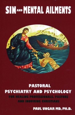 Sinful Behaviors and Mental Ailments: Pastoral Psychiatry and Psychology for Healing Professionals, Pastors and Inquiring Christians  -     By: Paul Ungar