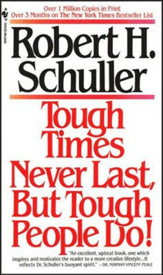 Tough Times Never Last but Tough People Do  -     By: Robert H. Schuller