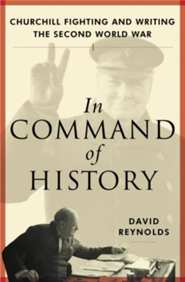 In Command of History: Churchill Fighting and Writing the Second World War - eBook  -     By: David Reynolds