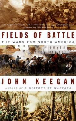 Fields of Battle: The Wars for North America - eBook  -     By: John Keegan