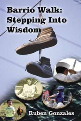 Barrio Walk: Stepping Into Wisdom, hardcover  -     By: Ruben Gonzales