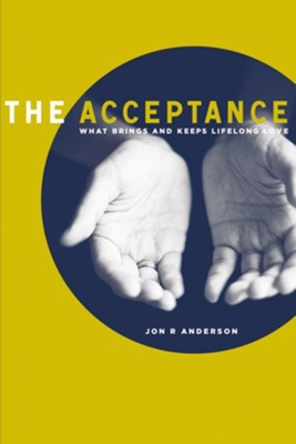 The Acceptance: What Brings And Keeps Lifelong Love, hardcover  -     By: Jon R. Anderson