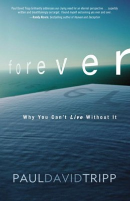 Forever: Why You Can't Live Without It   -     By: Paul David Tripp