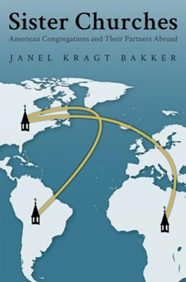 Sister Churches: American Congregations and Their Partners Abroad  -     By: Janel Bakker