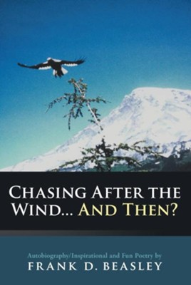 Chasing After the Wind...And Then?: Autobiography/Inspirational and Fun Poetry by - eBook  -     By: Frank Beasley