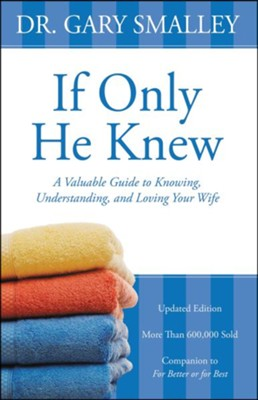 If Only He Knew: Understand Your Wife  -     By: Dr. Gary Smalley