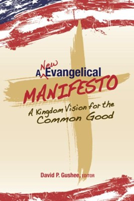 A New Evangelical Manifesto: A Kingdom Vision for the Common Good - eBook  -     Edited By: David P. Gushee     By: David P. Gushee(Ed.)