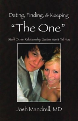 Dating, Finding, & Keeping The One: Stuff Other Relationship Guides Won't Tell You - eBook  -     By: Josh Mandrell