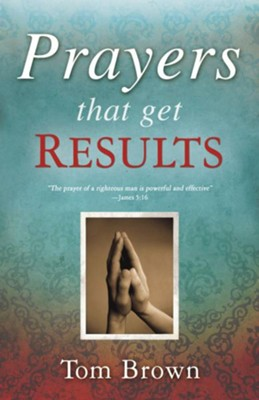 Prayers That Get Results - eBook  -     By: Tom Brown