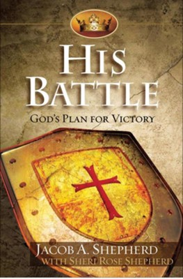 His Battle: God's Plan for Victory - eBook  -     By: Jacob A. Shepherd, Sheri Rose Shepherd