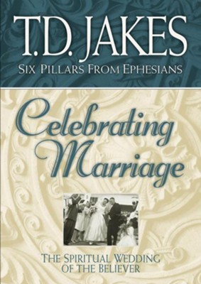 Celebrating Marriage: The Spiritual Wedding of the Believer - eBook  -     By: T.D. Jakes