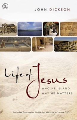 Life of Jesus: Who He Is and Why He Matters  -     By: John Dickson