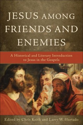 Jesus among Friends and Enemies: A Historical and Literary Introduction to Jesus in the Gospels - eBook  -     Edited By: Chris Keith, Larry W. Furtado     By: Edited by Chris Keith & Larry W. Hurtado