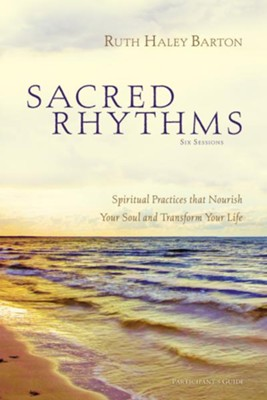 Sacred Rhythms Participant's Guide: Spiritual Practices that Nourish Your Soul and Transform Your Life  -     By: Ruth Haley Barton