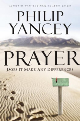 Prayer: Does It Make Any Difference? - BGD   -     By: Philip Yancey